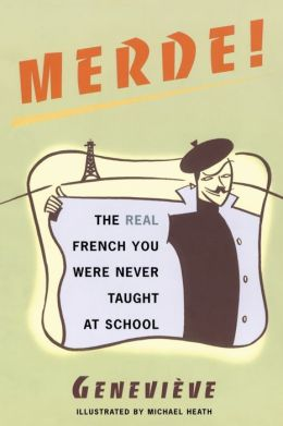 Merde! : The Real French You Were Never Taught at School