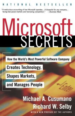 Microsoft Secrets: How the World's Most Powerful Software Company Creates Technology, Shapes Markets, and Manages People