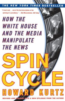 Spin Cycle: How the Wgite House and the Media Manipulate the News