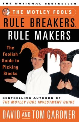 The Motley Fool's Rule Breakers, Rule Makers: The Foolish Guide to Picking Stocks