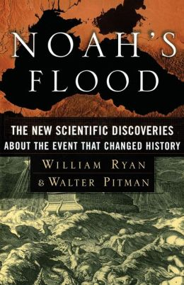 Noah's Flood: The New Scientific Discoveries about the Event That Changed History