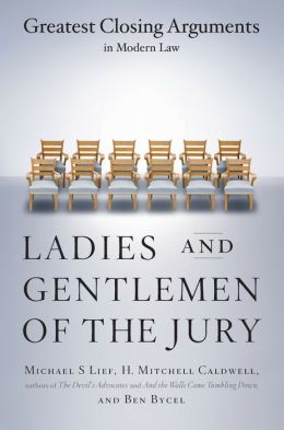 Ladies And Gentlemen Of The Jury: Greatest Closing Arguments In Modern Law