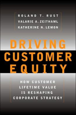 Driving Customer Equity: How Customer Lifetime Value Is Reshaping Corporate Strategy