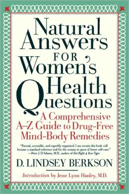 Natural Answers for Women's Health Questions: A Comprehensive A-Z Guide to Drug-Free Mind-Body Remedies