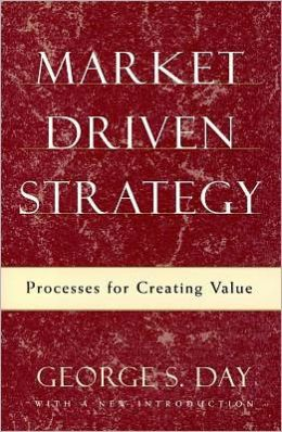 Market Driven Strategy: Processes for Creating Value