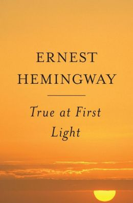 True at First Light: A Fictional Memoir