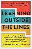 Book Cover Image. Title: Learning Outside the Lines:  Two Ivy League Students with Learning Disabilities and ADHD Give You the Tools for Academic Success and Educational Revolution, Author: Jonathan Mooney