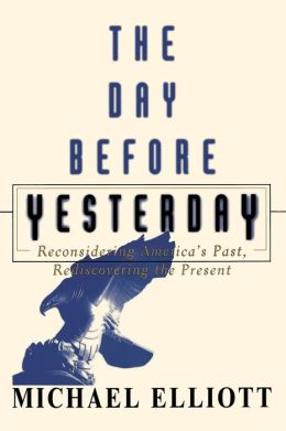 The Day Before Yesterday: Reconsidering America's Past, Rediscovering the Present