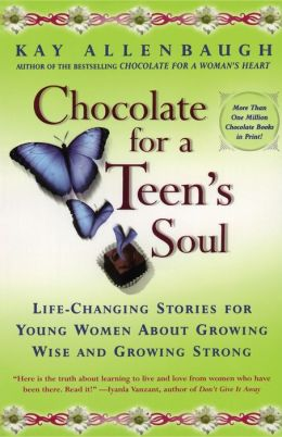 Chocolate For A Teens Soul: Lifechanging Stories For Young Women About Growing Wise And Growing Strong
