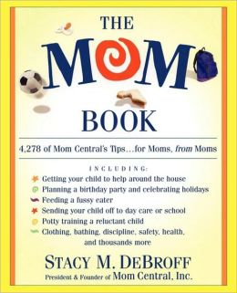 The Mom Book: 4,278 of Mom Central's Tips...for Moms, from Moms