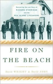 Fire on the Beach: Recovering the Lost Story of Richard Ethridge and the Pea Island Life-Savers