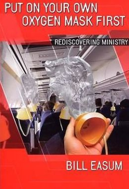 Put on Your Own Oxygen Mask First: Rediscovering Ministry
