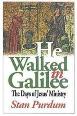 He Walked in Galilee: The Days of Jesus' Ministry