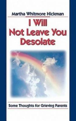 I Will Not Leave You Desolate: Some Thoughts for Grieving Parents