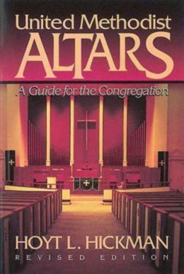 United Methodist Altars:A Guide for the Congregation