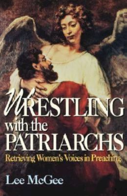 Wrestling with the Patriarchs: Retrieving Women's Voices in Preaching