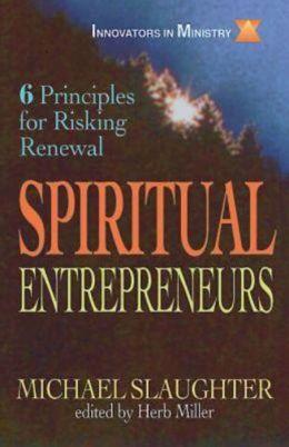 Spiritual Entrepreneurs: 6 Principles for Risking Renewal