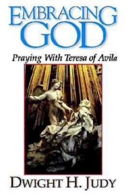 Embracing God: Praying with Teresa of Avila