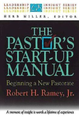 The Pastor's Start-Up Manual: Beginning a New Pastorate