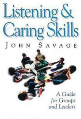 Listening and Caring Skills: A Guide for Groups And Leaders