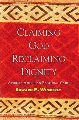 Claiming God: Reclaiming Dignity: African American Pastoral Care