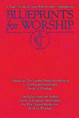Blueprints for Worship: A User's Guide for United Methodist Congregations