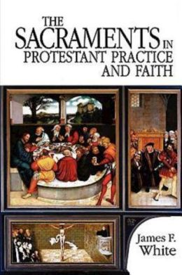 Sacraments In Protestant Practice And Faith