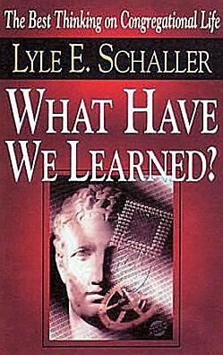 What Have We Learned?: The Best Thinking on Congregational Life