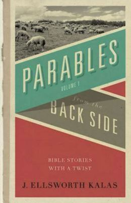 Parables from the Back Side: Bible Stories With a Twist