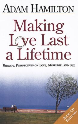 Making Love Last a Lifetime: Biblical Perspectives on Love, Marriage and Sex (Book & CD)