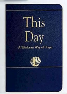 This Day: A Wesleyen Way of Prayer