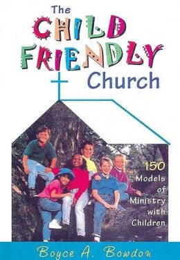 Child Friendly Church: 150 Models of Ministry with Children