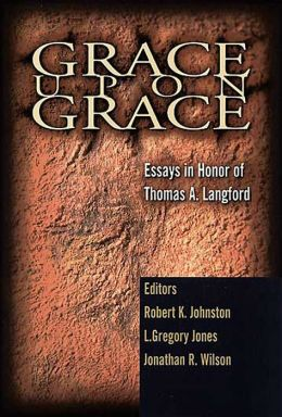 Grace upon Grace: Essays in Honor of Thomas A. Langford, Jr.