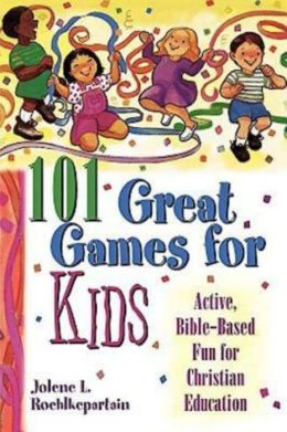 101 Great Great Games for Kids: Active, Bible-Based Fun for Christian Education