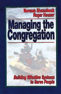 Managing the Congregation: Building Effective Systems to Serve People