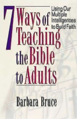 7 Ways of Teaching the Bible to Adults: Using Our Multiple Intelligences to Build Faith