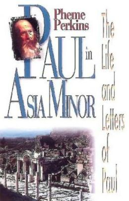 Paul in Asia Minor: The Life and Letters of Paul