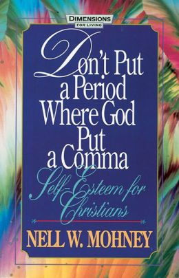 Don't Put a Period Where God Put a Comma: Self-Esteem for Christians