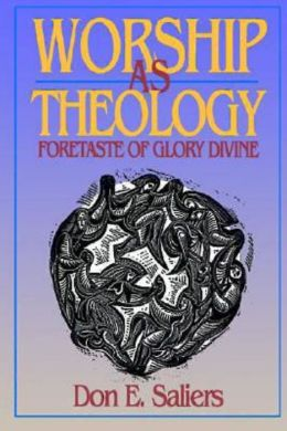 Worship as Theology: Foretaste of Glory Divine