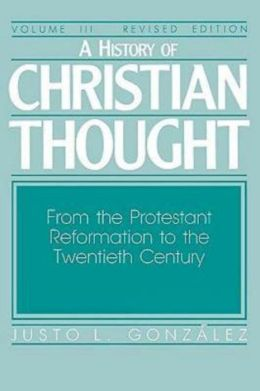 History of Christian Thought: From the Protestant Reformation to the 20th Century