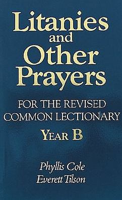 Litanies and Other Prayers for the Revised Common Lectionary: Year B