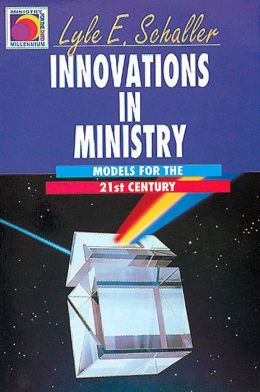 Innovations in Ministry: Models for the Twenty-First Century