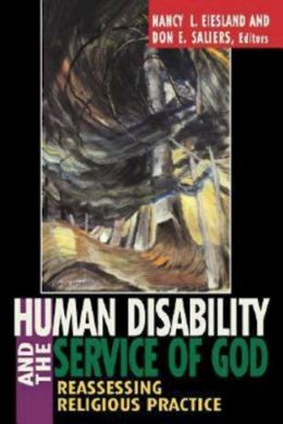 Human Disability and the Service of God: Reassessing Religious Practice