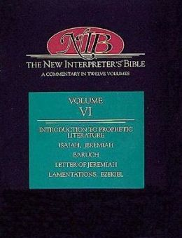 New Interpreter's Bible, Volume VI: Introduction to Prophetic Literature/Isaiah/Jeremiah/Baruch/Letter of Jeremiah/Lamentations/Ezekiel