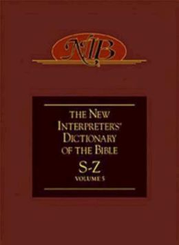 The New Interpreter's Dictionary of the Bible: S - Z