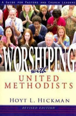 Worshiping with United Methodists: A Guide for Pastors and Church Leaders