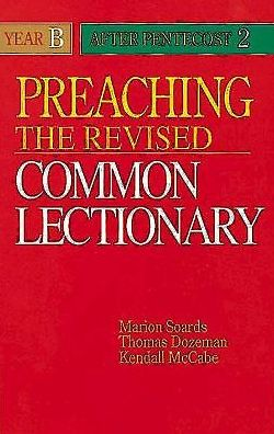 Preaching the Revised Common Lectionary, Year B: After Penecost 2