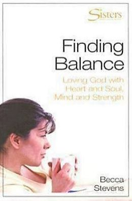 Sisters: Bible Study for Women - Finding Balance- Participant's Workbook: Loving God With Heart and Soul, and Mind and Strength
