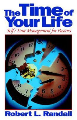 The Time of Your Life: Self-Time Management for Pastors