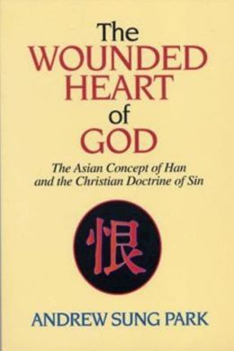 Wounded Heart of God: The Asian Concept of Han and the Christian Doctrine of Sin